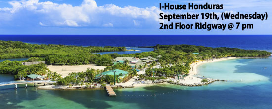 Honduras Island beach. I-House Honduras Sept. 19. 2nd Floor Ridgway at 7:00 p.m.