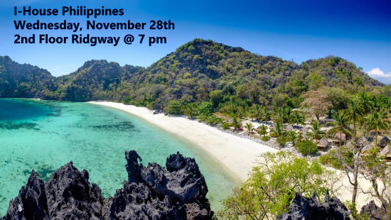 I-House Philippines Wednesday, November 28. 2nd Floor Ridgway at 7 p.m.